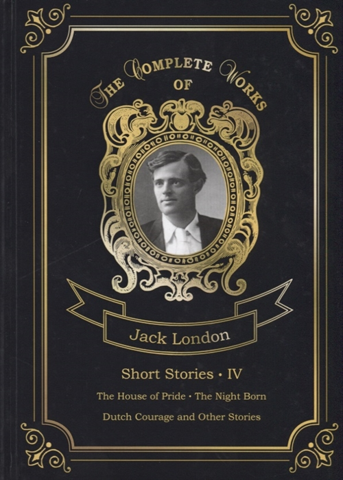 London J. Short Stories IV The House of Pride The Night Born Dutch Courage and Other Stories