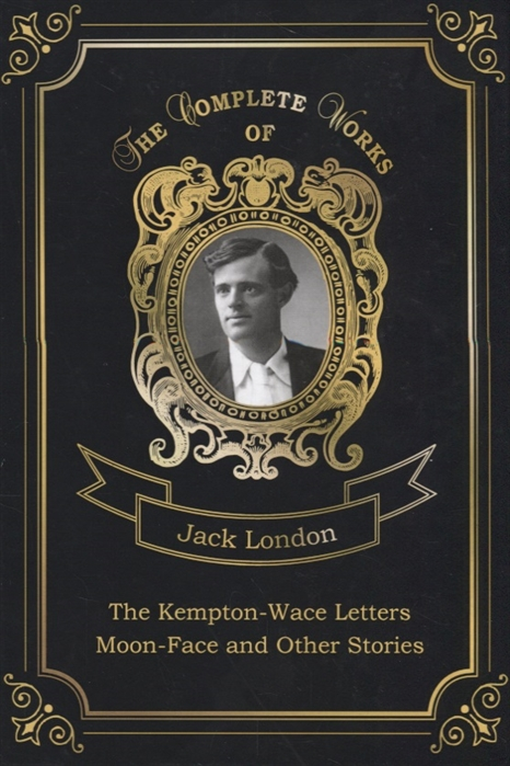 London J. The Kempton-Wace Letters and Moon-Face and Other Stories jack london the kempton wace letters