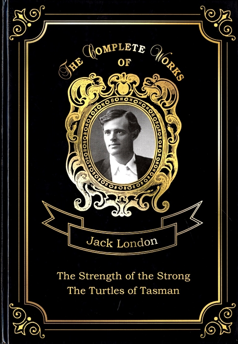 London J. The Strength of the Strong and The Turtles of Tasman jack london the strength of the strong the turtles of tasman