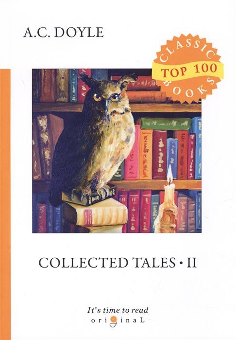 Doyle A. Collected Tales 2 doyle a c collected short stories ii the death voyage коллекция рассказов 2 смертельное путешествие на ан
