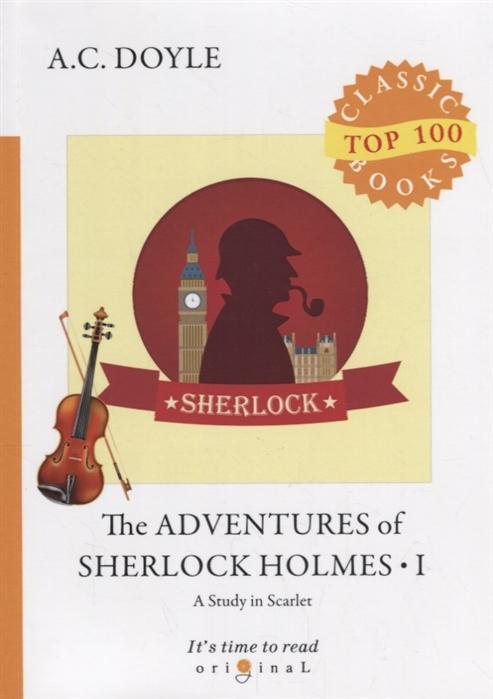 Doyle A. The Adventures of Sherlock Holmes 1 A Study in Scarlet arthur conan doyle a study in scarlet and the adventures of sherlock holmes