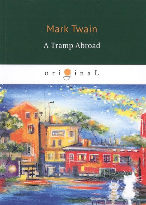 лучшая цена Twain M. A Tramp Abroad