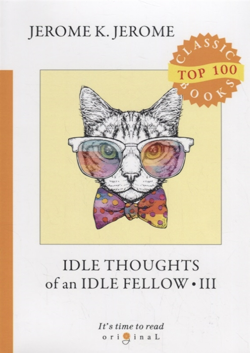 Jerome J. Idle Thoughts of an Idle Fellow III jerome k jerome idle thoughts