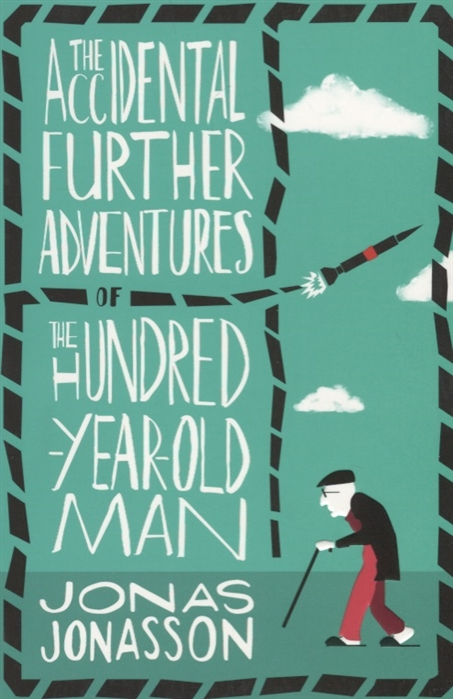 Jonasson J. The Accidental Further Adventures of the Hundred-Year-Old Man