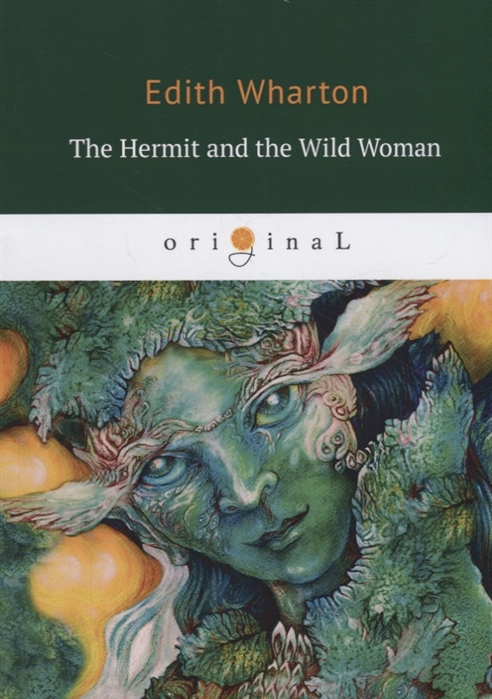 Wharton E. The Hermit and the Wild Woman