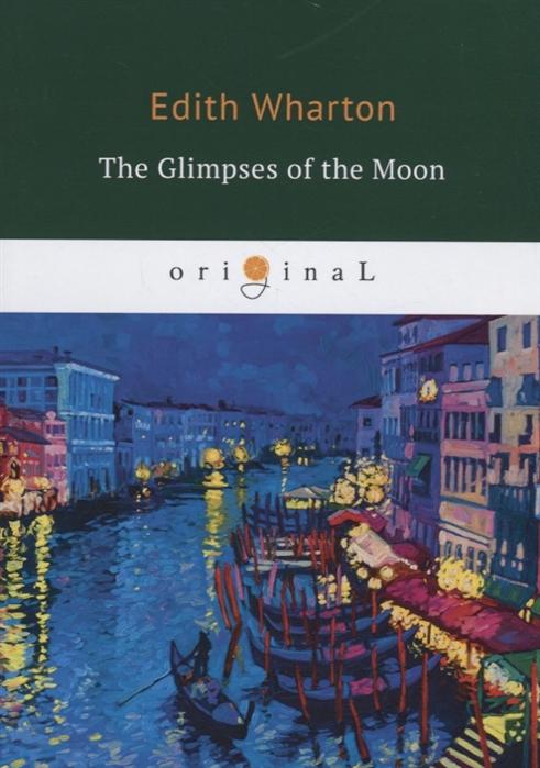 Wharton E. The Glimpses of the Moon whartone the house of mirth