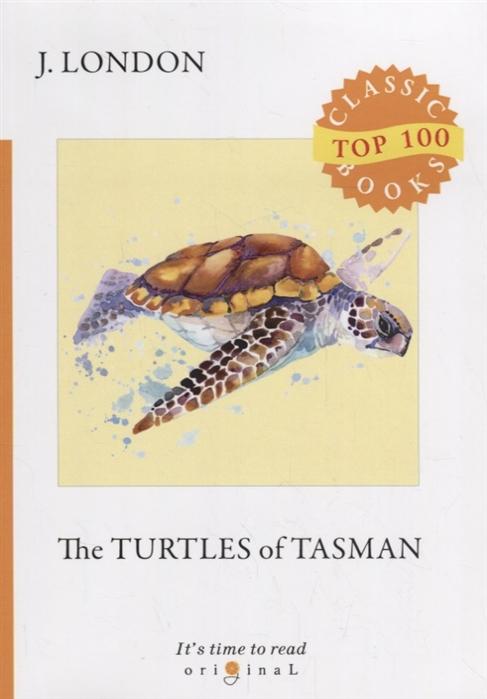 Фото - London J. The Turtles of Tasman london j the faith of men