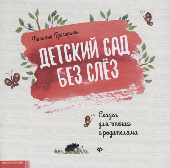Фото - Григорьян Т. Детский сад без слез Сказка для чтения с родителям кожевникова т поделки в детский сад средняя группа