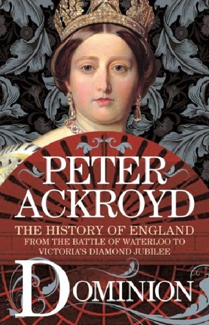 Ackroyd P. The History of England Volume V Dominion