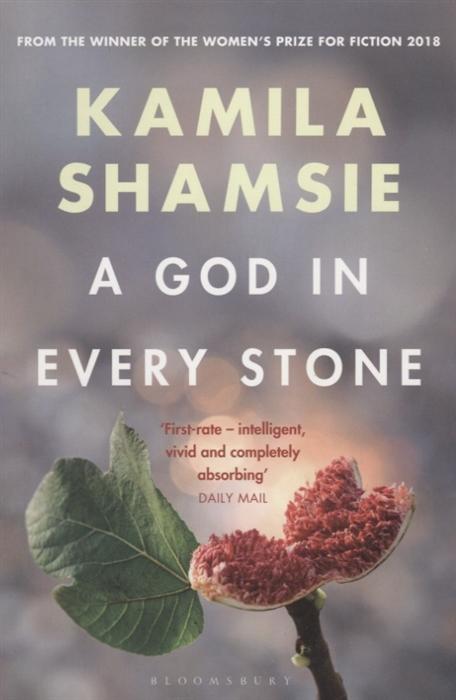 Shamsie K. A God in Every Stone shamsie k a god in every stone