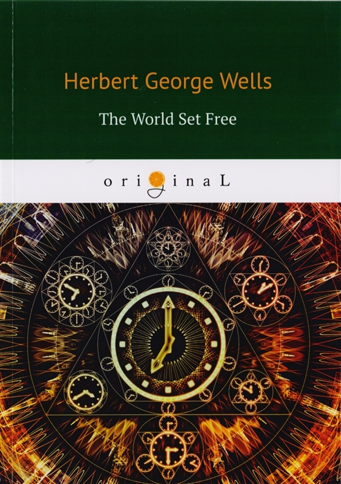 Wells H. The World Set Free h g wells the world set free