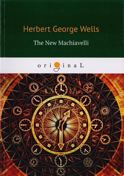 Wells H. The New Machiavelli недорого
