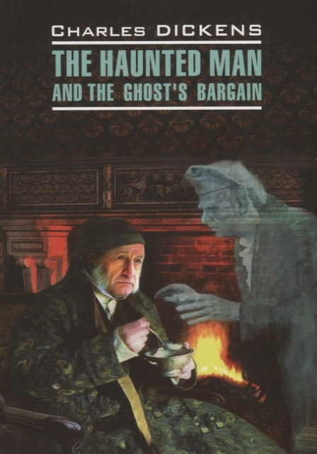 Dickens C. The Haunted Man and the Ghost s Bargain
