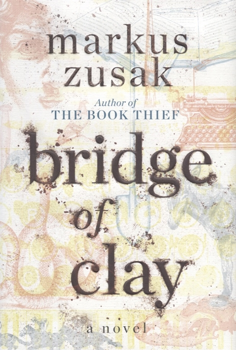 Zusak M. Bridge of Clay feet of clay
