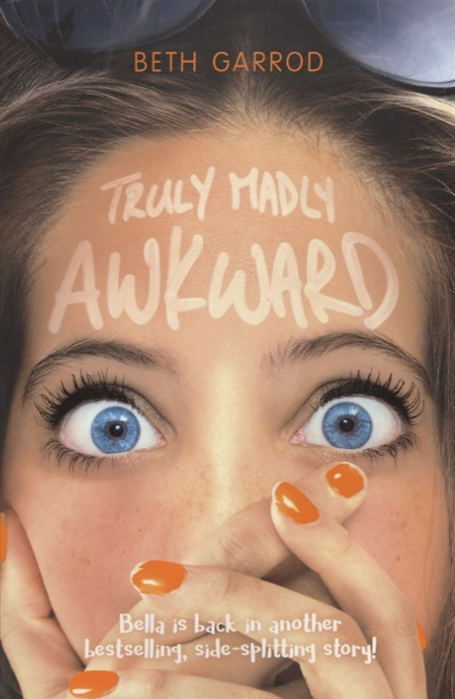 Garrod B. Truly Madly Awkward yours truly lucy b parker girl vs superstar