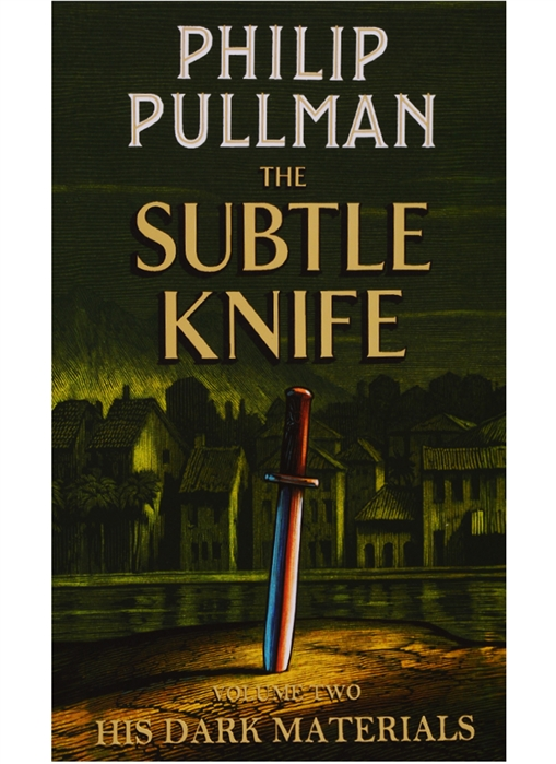 Pullman P. His Dark Materials Volume Two The Subtle Knife pullman p the book of dust volume one la belle sauvage
