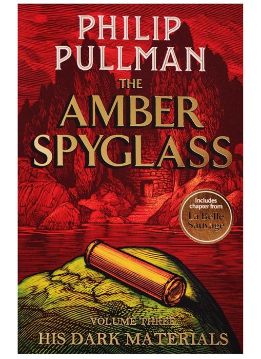 Pullman P. His Dark Materials Volume Three The Amber Spyglass pullman p the book of dust volume one la belle sauvage