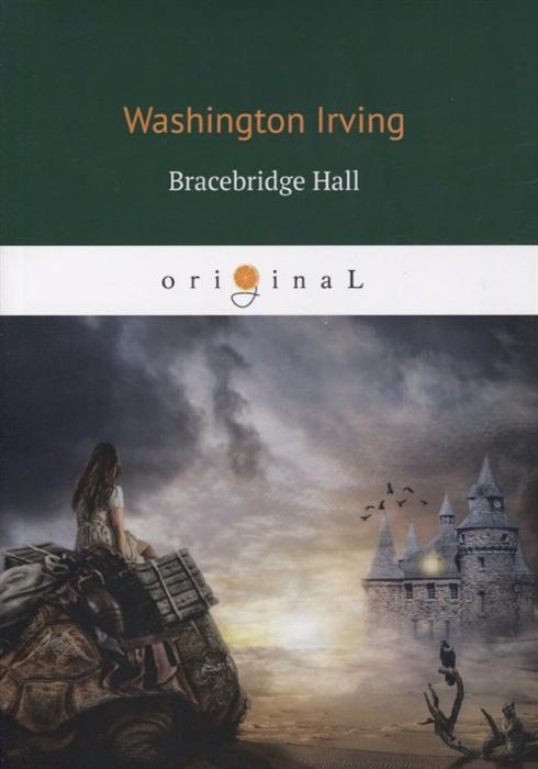 Irving W. Bracebridge Hall Брейсбридж холл цена и фото