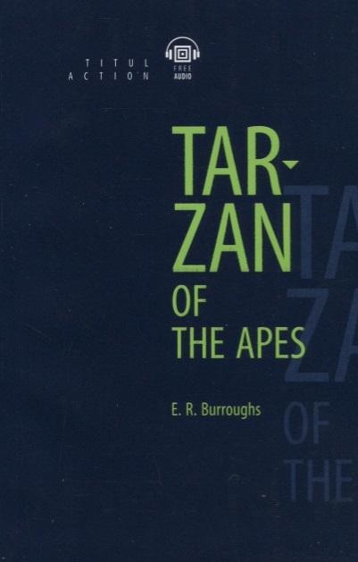 Burroughs E. Tarzan of the Apes Тарзан приемыш обезьян книга для чтения на английском языке tarzan of the apes