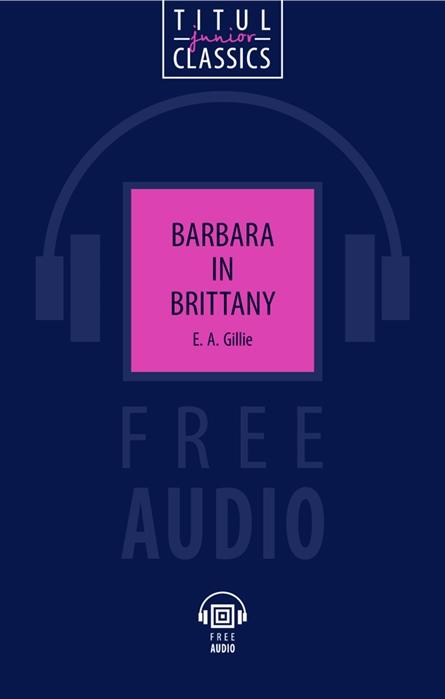 Gillie E. Barbara in Brittany Барбара в Бретани книга для чтения на английском языке barbara krainer synergien in interkulturellen teams