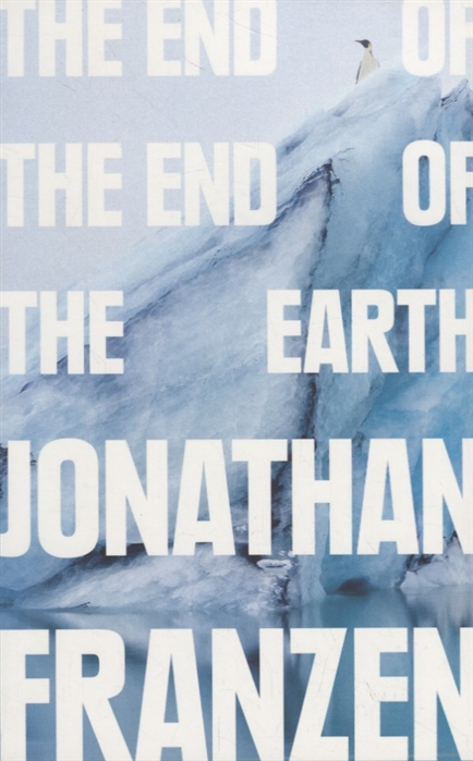 Franzen J. The End of the End of the Earth franzen j the end of the end of the earth