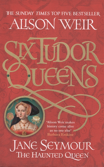 Weir A. Six Tudor Queens Jane Seymour the Haunter Queen цена
