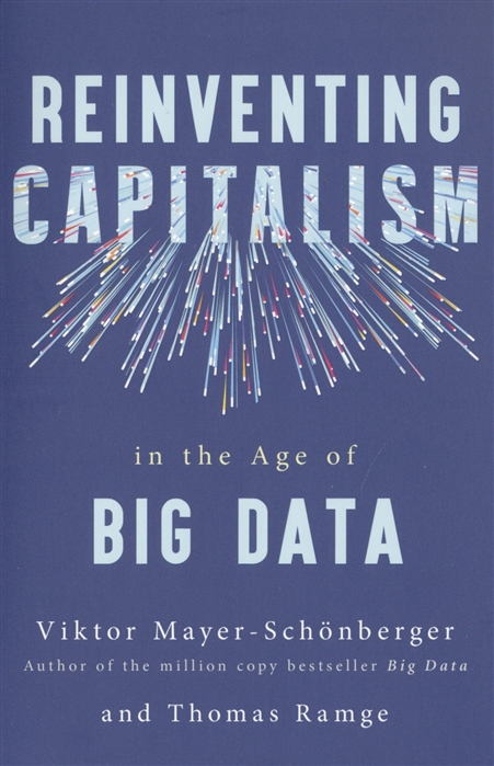лучшая цена Mayer-Schonberger V. Reinventing Capitalism in the Age of Big Data
