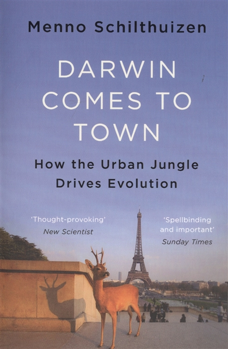 Schilthuizen M. Darwin Comes to Town How the Urban Jungle Drives Evolution