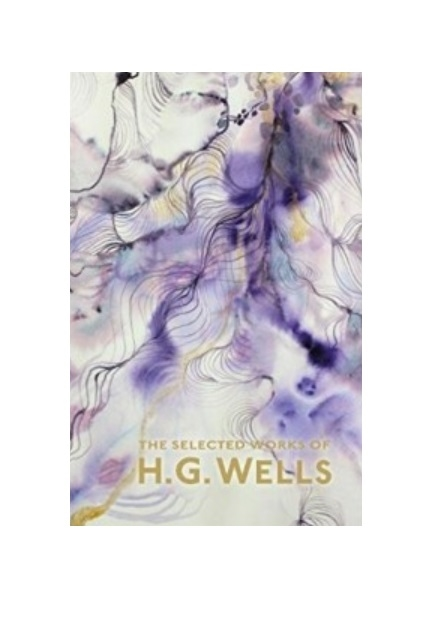 Wells H.G. The Selected Works of H G Wells wells h g the passionate friends страстная дружба на англ яз