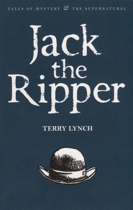 Фото - Lynch T. Jack the Ripper david e lynch jake madden tina doe creating the outstanding school