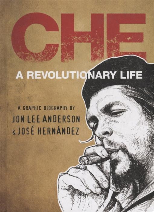Che Guevara A revolutionary life