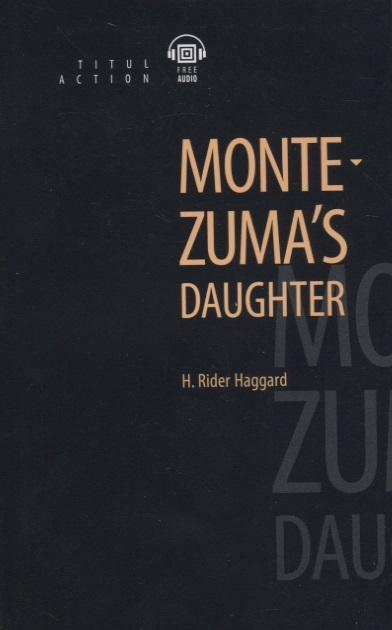 Rider Haggard Н. Montezuma s daughter rider haggard н montezuma s daughter