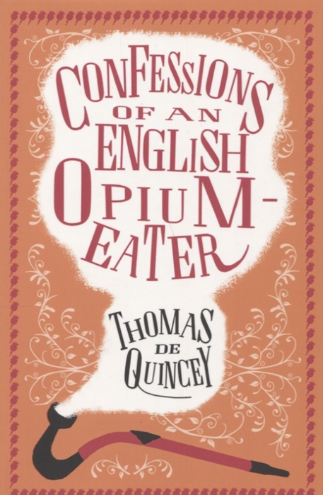 Quincey T. The Confessions of an English Opium-Eater and Other Writings confessions of an ex doofus itchy footed mutha