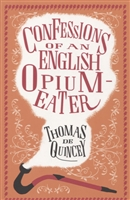 The Confessions of an English Opium-Eater and Other Writings