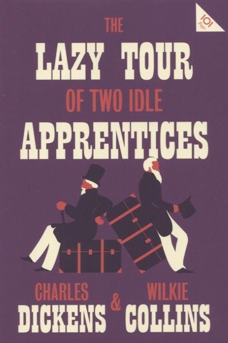 цена Dickens C., Collins W. The Lazy Tour of Two Idle Apprentices онлайн в 2017 году