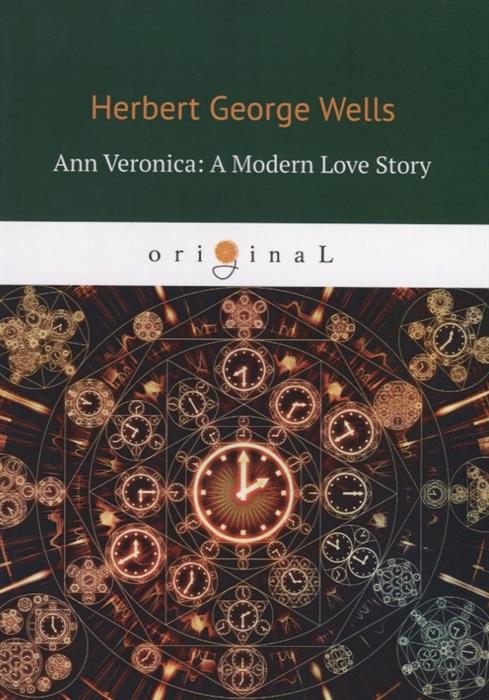 Wells H. Ann Veronica A Modern Love Story