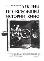 Лекции по всеобщей истории кино. Трудные годы звукового кино 1930-1950 гг. Цикл третий. Книга IV. Учебное пособие