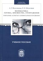Математика: логика, множества, отображения. Избранные аспекты в элементарном изложении