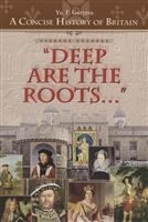 """Deep Are the Roots…"" Очерки по краткой истории Британии ""Глубоки корни…"" Учебное пособие"