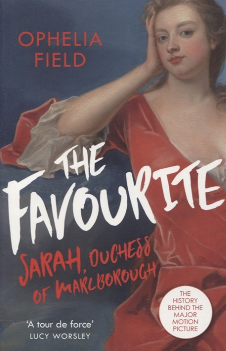 Field O. The Favourite Sarah Duchess of Marlborough The History Behind the Major Motion Picture sarah mallory beneath the major s scars