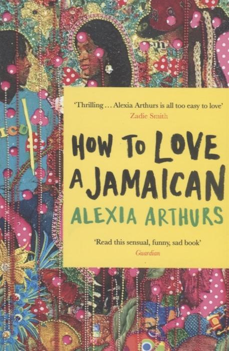 Arthurs A. How to Love a Jamaican недорого