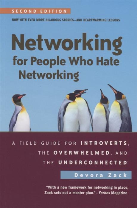 Devora Zack Networking for People Who Hate Networking Second Edition A Field Guide for Introverts the Overwhelmed and the Underconnected