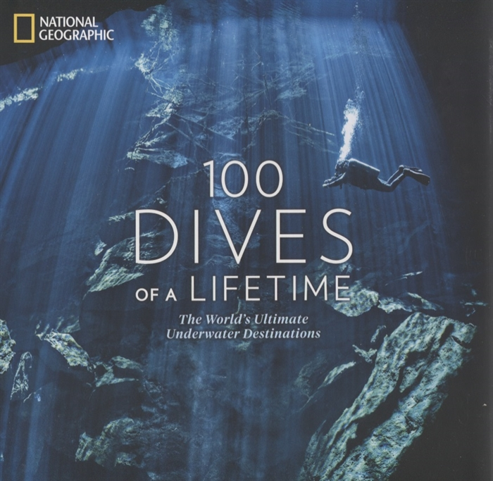 Carrie Miller 100 Dives of a Lifetime The World s Ultimate Underwater Destinations