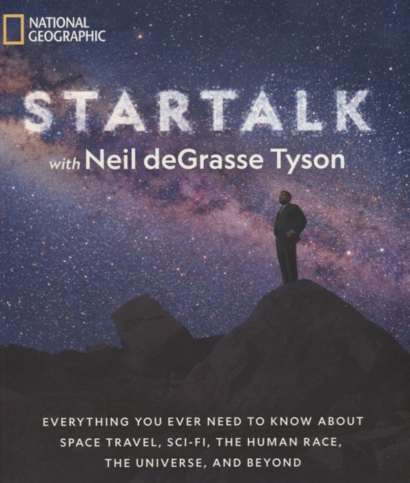 Tyson N. StarTalk Everything You Ever Need to Know About Space Travel Sci-Fi the Human Race the Universe and Beyond do you know about space