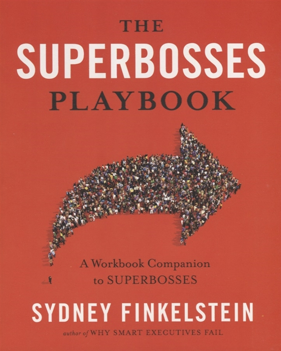 Finkelstein S. The Superbosses Playbook A Workbook Companion to Superbosses