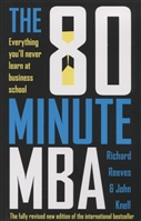 The 80 Minute MBA. Everything You'll Never Learn at Business School