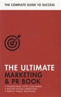 The Ultimate Marketing & PR Book. Understand Your Customers, Master Digital Marketing, Perfect Public Relations