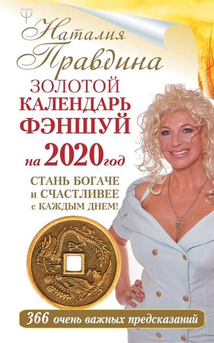 Правдина Н. Золотой календарь фэншуй на 2020 год 366 очень важных предсказаний Стань богаче и счастливее с каждым днем правдина н календарь фэншуй на каждый день 2016 года