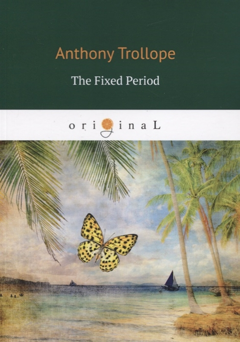 Trollope A. The Fixed Period trollope a the fixed period