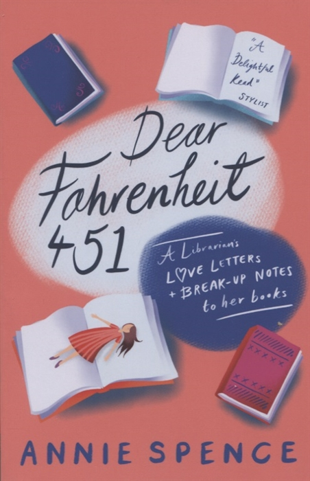 Spence A. Dear Fahrenheit 451 A Librarian s Love Letters and Break-Up Notes to Her Books